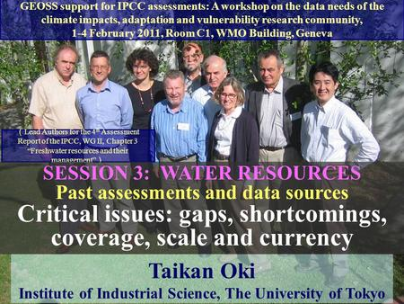 1 Lead Authors for the 4 th Assessment Report of the IPCC, WG II, Chapter 3Freshwater resources and their management Taikan.