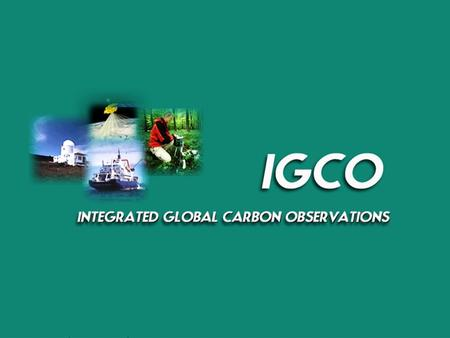 GEO Committees, Melbourne Sep 14-16 2009. Objectives of an integrated carbon observing system Provide long-term observations required to improve the understanding.