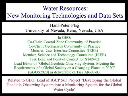 Related to GEO: Lead of IGCP 565 Project Developing the Global Geodetic Observing System into a Monitoring System for the Global Water Cycle Water Resources: