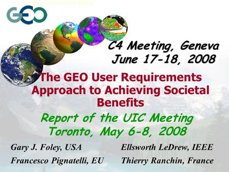 Earth Sciences Sector Canada Centre for Remote Sensing The GEO User Requirements Approach to Achieving Societal Benefits Gary J. Foley, USA Francesco Pignatelli,
