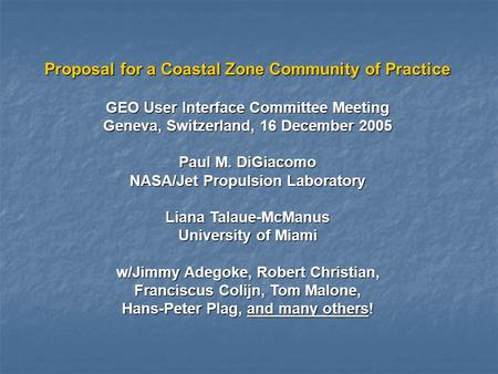 Proposal for a Coastal Zone Community of Practice GEO User Interface Committee Meeting Geneva, Switzerland, 16 December 2005 Paul M. DiGiacomo NASA/Jet.
