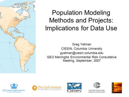 Population Modeling Methods and Projects: Implications for Data Use Greg Yetman CIESIN, Columbia University GEO Meningitis.