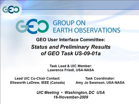 GEO User Interface Committee: Status and Preliminary Results of GEO Task US-09-01a Task Lead & UIC Member: Lawrence Friedl, USA-NASA Lead UIC Co-Chair.