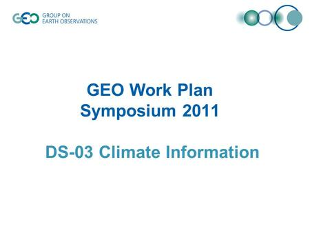 GEO Work Plan Symposium 2011 DS-03 Climate Information.