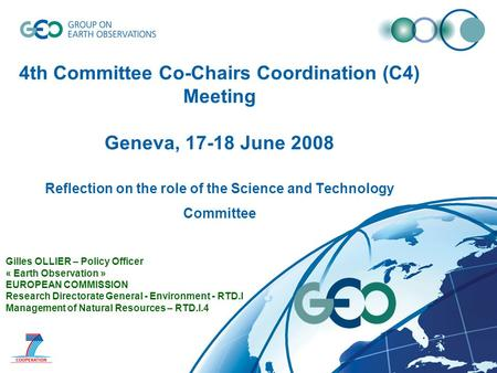 4th Committee Co-Chairs Coordination (C4) Meeting Geneva, 17-18 June 2008 Reflection on the role of the Science and Technology Committee Gilles OLLIER.
