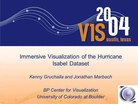 Immersive Visualization of the Hurricane Isabel Dataset Kenny Gruchalla and Jonathan Marbach BP Center for Visualization University of Colorado at Boulder.