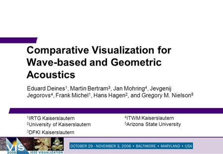 Comparative Visualization for Wave-based and Geometric Acoustics Eduard Deines 1, Martin Bertram 3, Jan Mohring 4, Jevgenij Jegorovs 4, Frank Michel 1,
