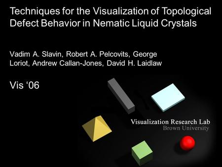 Vadim A. Slavin, Robert A. Pelcovits, George Loriot, Andrew Callan-Jones, David H. Laidlaw Vis 06 Techniques for the Visualization of Topological Defect.
