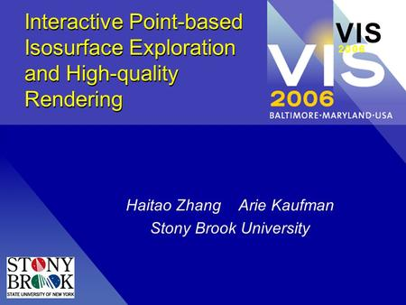 Interactive Point-based Isosurface Exploration and High-quality Rendering Haitao Zhang Arie Kaufman Stony Brook University V I SV I S 2 0 0 62 0 0 6.