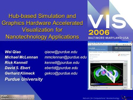 Network for Computational Nanotechnology Hub-based Simulation and Graphics Hardware Accelerated Visualization for Nanotechnology Applications Wei Qiao.