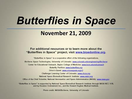 Butterflies in Space November 21, 2009 For additional resources or to learn more about the Butterflies in Space project, visit www.bioedonline.org.www.bioedonline.org.
