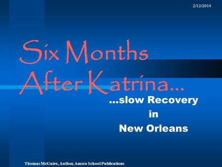 2/12/2014 Six Months After Katrina… …slow Recovery in New Orleans Thomas McGuire, Author, Amsco School Publications.