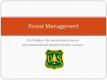 24.0 Analyze the interaction between environmental and natural resource sciences Forest Management.