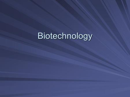 Biotechnology. Why Biotech? Used widely in industry today Many possible applications Used extensively in the food industry – value-added products Genomics.