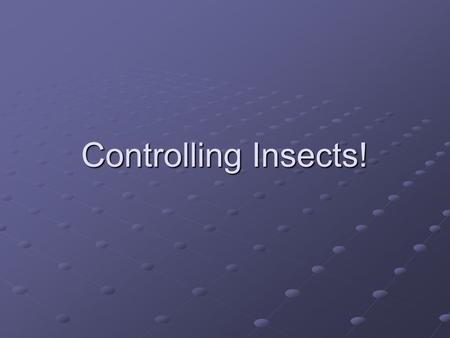 Controlling Insects!. Insecticides Identify common insect pests and select an effective control method for each. Describe the six ways in which insects.