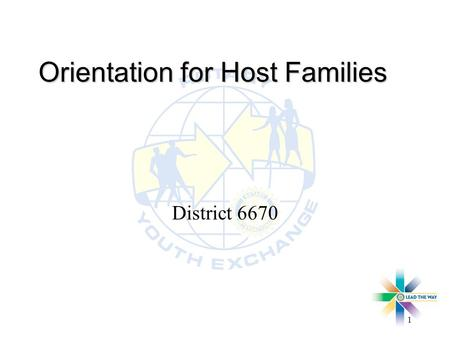 1 Orientation for Host Families District 6670. District 6670 Host Family Orientation2 Introduction l Welcome l Our goal – Making World A Better Place.