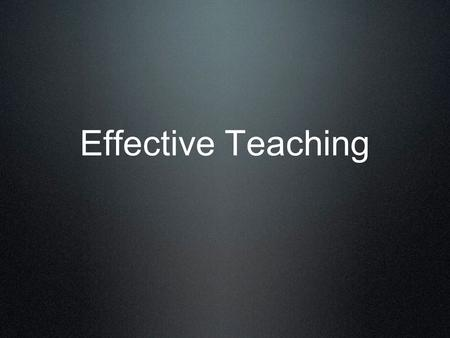 Effective Teaching. Effective teaching Will result in effective learning. Which must have a known organization pattern and apparent structure. (The Agricultural.