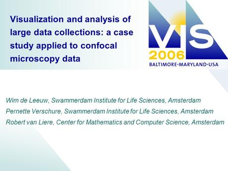 Visualization and analysis of large data collections: a case study applied to confocal microscopy data Wim de Leeuw, Swammerdam Institute for Life Sciences,
