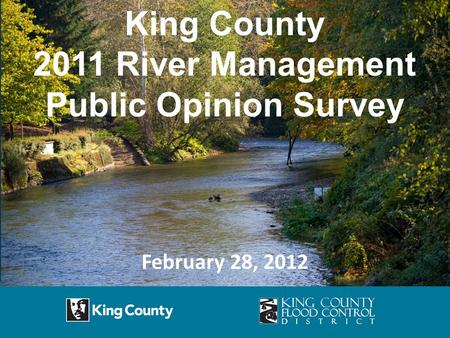King County 2011 River Management Public Opinion Survey February 28, 2012.