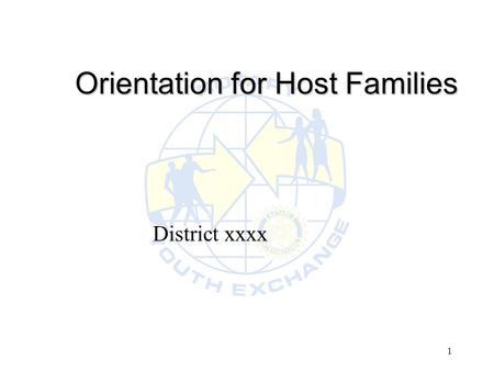 1 Orientation for Host Families District xxxx. District xxxx Host Family Orientation2 Introduction l Welcome l Our goal – Making World A Better Place.