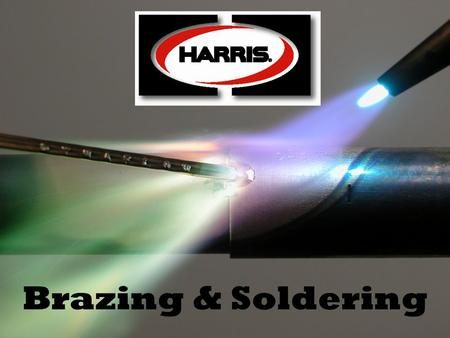 © 2009 Harris Products Group Brazing & Soldering.