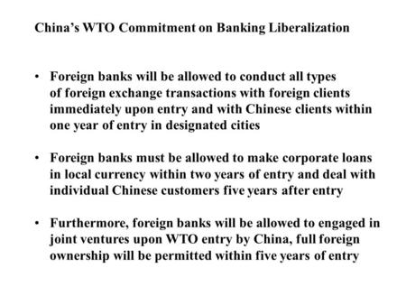 Chinas WTO Commitment on Banking Liberalization Foreign banks will be allowed to conduct all types of foreign exchange transactions with foreign clients.