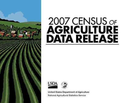 When, What and Why - Census of Agriculture? Every 5 years Complete count of U.S. farms & ranches & people who operate them Looks at land use & ownership,