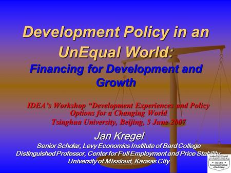 Development Policy in an UnEqual World: Financing for Development and Growth IDEAs Workshop Development Experiences and Policy Options for a Changing World.
