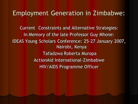 Employment Generation in Zimbabwe: Current Constraints and Alternative Strategies: In Memory of the late Professor Guy Mhone: IDEAS Young Scholars Conference: