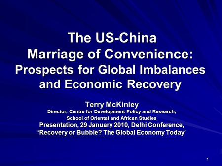 1 The US-China Marriage of Convenience: Prospects for Global Imbalances and Economic Recovery The US-China Marriage of Convenience: Prospects for Global.