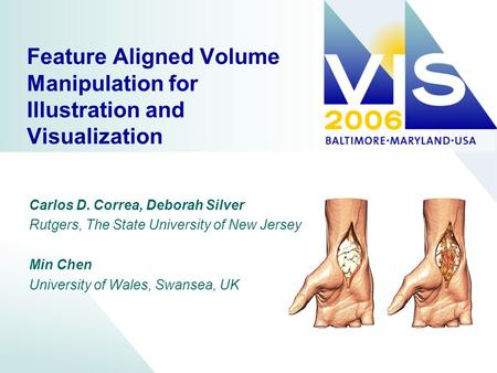 Feature Aligned Volume Manipulation for Illustration and Visualization Carlos D. Correa, Deborah Silver Rutgers, The State University of New Jersey Min.