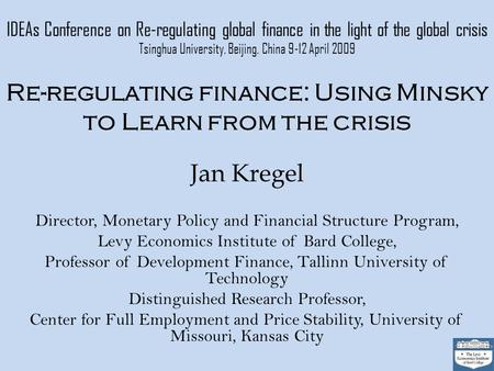 IDEAs Conference on Re-regulating global finance in the light of the global crisis Tsinghua University, Beijing, China 9-12 April 2009 Re-regulating finance: