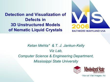 Detection and Visualization of Defects in 3D Unstructured Models of Nematic Liquid Crystals Ketan Mehta* & T. J. Jankun-Kelly Viz Lab, Computer Science.