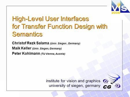 Institute for vision and graphics university of siegen, germany High-Level User Interfaces for Transfer Function Design with Semantics Christof Rezk Salama.