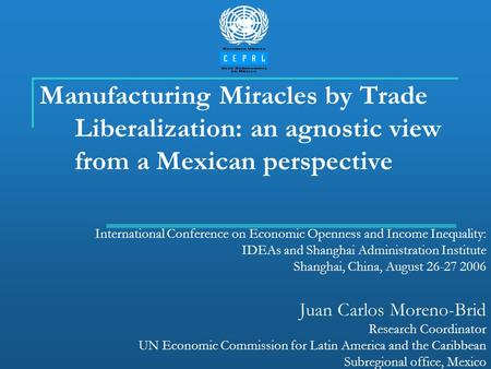 Manufacturing Miracles by Trade Liberalization: an agnostic view from a Mexican perspective International Conference on Economic Openness and Income Inequality: