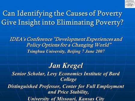 Can Identifying the Causes of Poverty Give Insight into Eliminating Poverty? IDEAs Conference Development Experiences and Policy Options for a Changing.