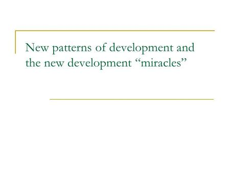 New patterns of development and the new development miracles.
