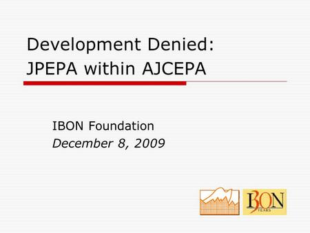 Development Denied: JPEPA within AJCEPA IBON Foundation December 8, 2009.
