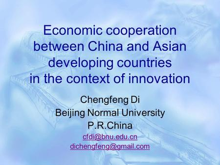Economic cooperation between China and Asian developing countries in the context of innovation Chengfeng Di Beijing Normal University P.R.China