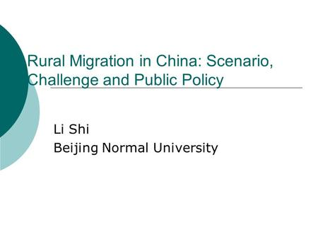 Rural Migration in China: Scenario, Challenge and Public Policy Li Shi Beijing Normal University.