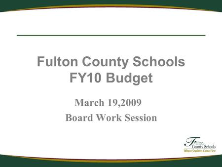 Fulton County Schools FY10 Budget March 19,2009 Board Work Session.