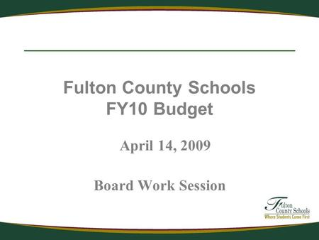 Fulton County Schools FY10 Budget April 14, 2009 Board Work Session.