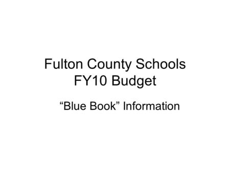 Fulton County Schools FY10 Budget Blue Book Information.