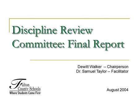 Discipline Review Committee: Final Report Dewitt Walker -- Chairperson Dr. Samuel Taylor -- Facilitator August 2004.