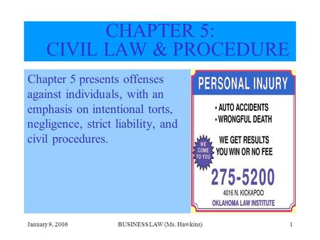 January 9, 2006BUSINESS LAW (Ms. Hawkins)1 CHAPTER 5: CIVIL LAW & PROCEDURE Chapter 5 presents offenses against individuals, with an emphasis on intentional.