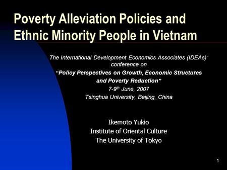 1 Poverty Alleviation Policies and Ethnic Minority People in Vietnam The International Development Economics Associates (IDEAs) conference on Policy Perspectives.