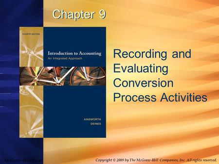 McGraw-Hill/Irwin Copyright © 2009 by The McGraw-Hill Companies, Inc. All rights reserved. Chapter 9 Recording and Evaluating Conversion Process Activities.
