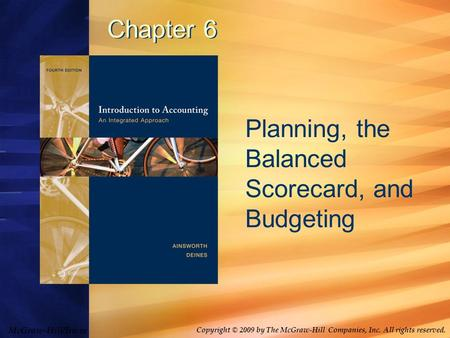 McGraw-Hill/Irwin Copyright © 2009 by The McGraw-Hill Companies, Inc. All rights reserved. Chapter 6 Planning, the Balanced Scorecard, and Budgeting.