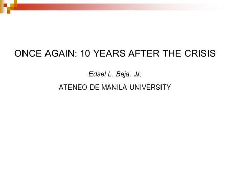ONCE AGAIN: 10 YEARS AFTER THE CRISIS Edsel L. Beja, Jr. ATENEO DE MANILA UNIVERSITY.