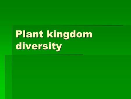 Plant kingdom diversity. Plant Groups 1.Bryophytes-Mosses (seedless, non- vascular) 2.Seedless vascular plants-Ferns 3.Gymnosperms-Evergreens 4.Angiosperms-Flowering.